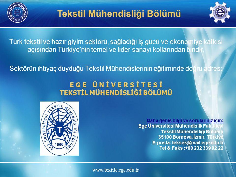 www.textile.ege.edu.tr Tekstil Mühendisliği Bölümü Türk tekstil ve hazır giyim sektörü, sağladığı iş gücü ve ekonomiye katkısı açısından Türkiye'nin temel ve lider sanayi kollarından biridir.