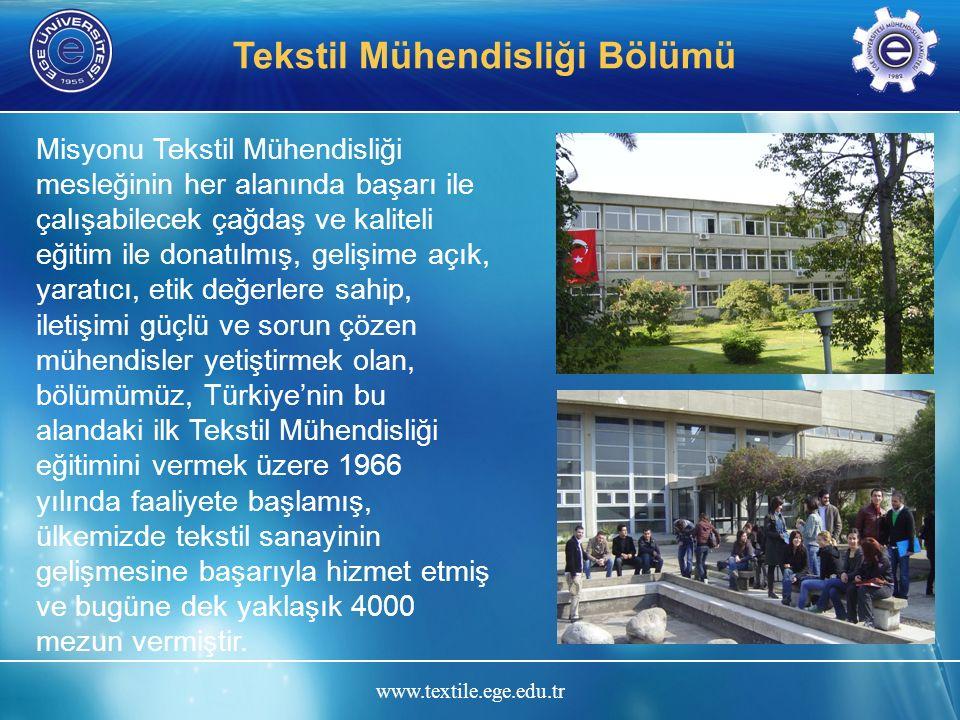 www.textile.ege.edu.tr Tekstil Mühendisliği Bölümü Bölümümüz iki ana bilim dalından oluşmaktadır.