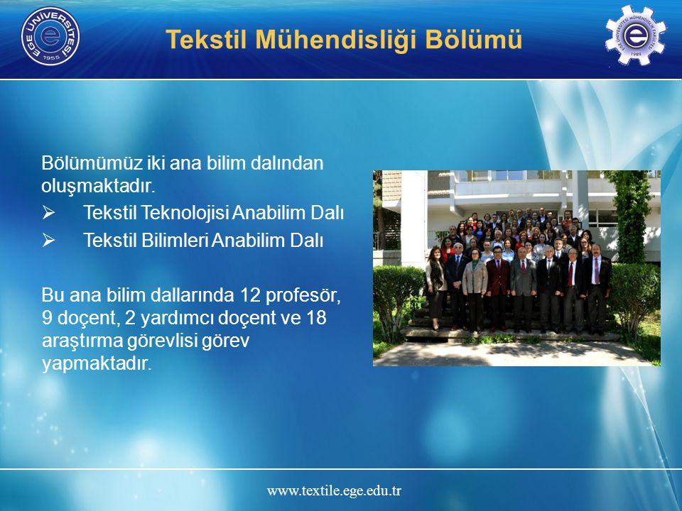www.textile.ege.edu.tr Tekstil Mühendisliği Bölümü Ege Üniversitesi Tekstil Mühendisliği Bölümünde eğitim lisans, yüksek lisans ve doktora düzeyinde sürdürülmektedir.