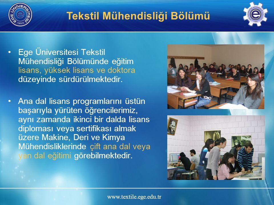 www.textile.ege.edu.tr Tekstil Mühendisliği Bölümü Ege Üniversitesi Tekstil Mühendisliği Bölümünde eğitim lisans, yüksek lisans ve doktora düzeyinde s