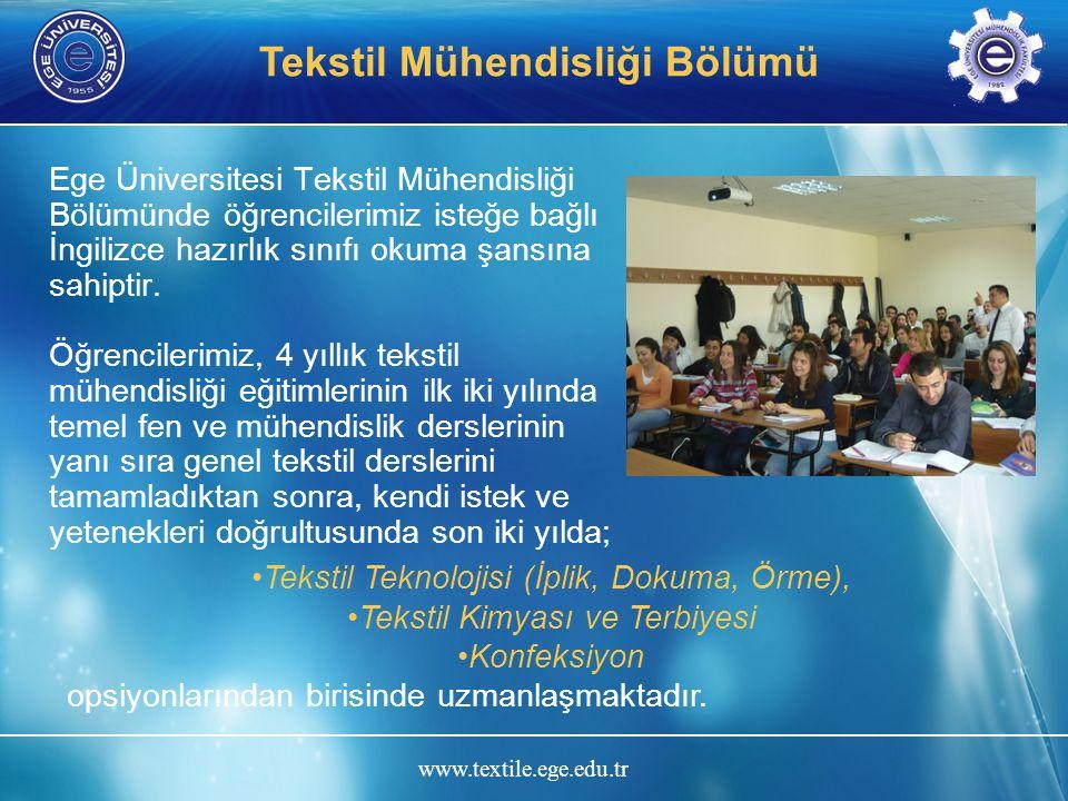 www.textile.ege.edu.tr Tekstil Mühendisliği Bölümü Ege Üniversitesi Tekstil Mühendisliği Bölümünde öğrencilerimiz isteğe bağlı İngilizce hazırlık sını