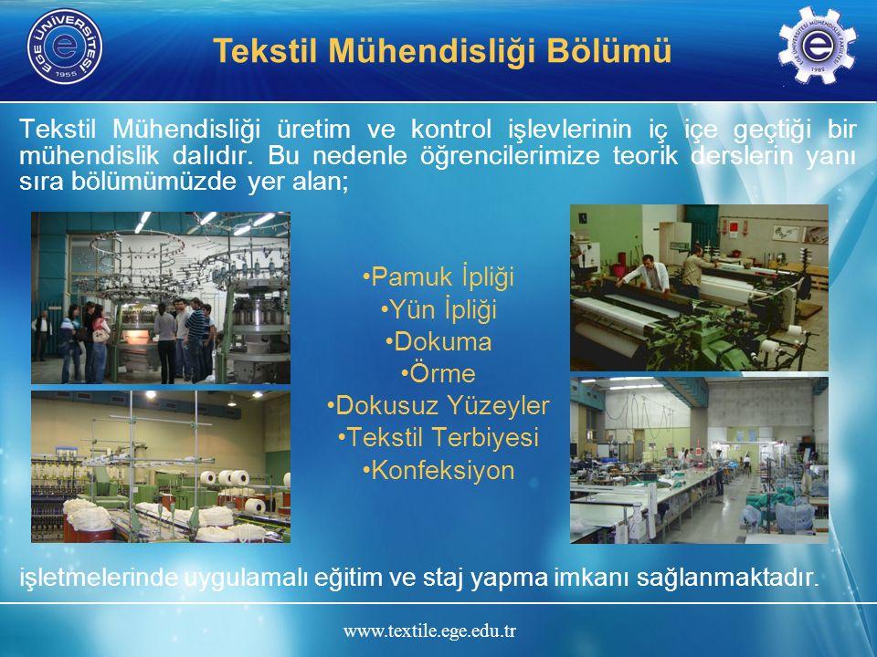 www.textile.ege.edu.tr Tekstil Mühendisliği Bölümü Tekstil Mühendisliği üretim ve kontrol işlevlerinin iç içe geçtiği bir mühendislik dalıdır. Bu nede