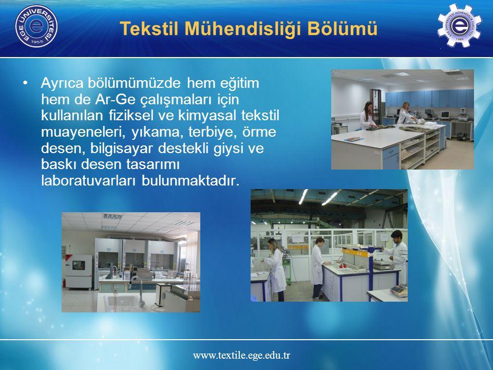 www.textile.ege.edu.tr Tekstil Mühendisliği Bölümü Ayrıca bölümümüzde hem eğitim hem de Ar-Ge çalışmaları için kullanılan fiziksel ve kimyasal tekstil muayeneleri, yıkama, terbiye, örme desen, bilgisayar destekli giysi ve baskı desen tasarımı laboratuvarları bulunmaktadır.