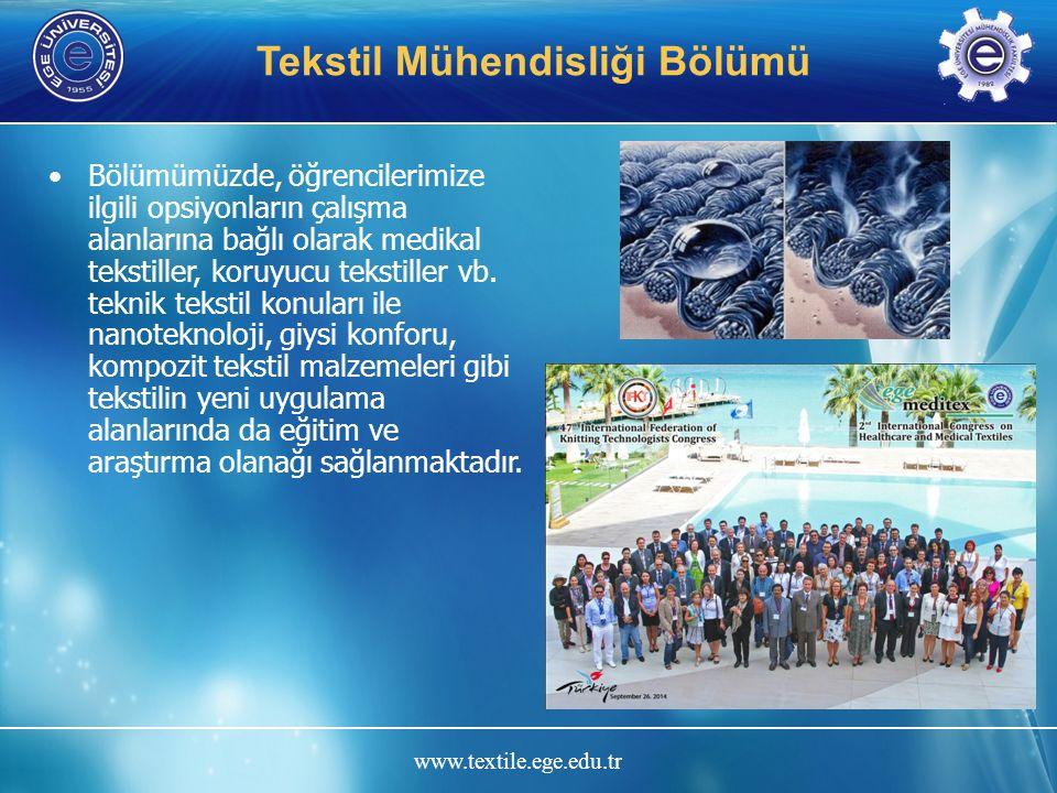 www.textile.ege.edu.tr Tekstil Mühendisliği Bölümü Bölümümüz 2006 yılından itibaren MÜDEK Mühendislik Eğitim Programları Değerlendirme ve Akreditasyon Derneği tarafından akredite edilmiştir.