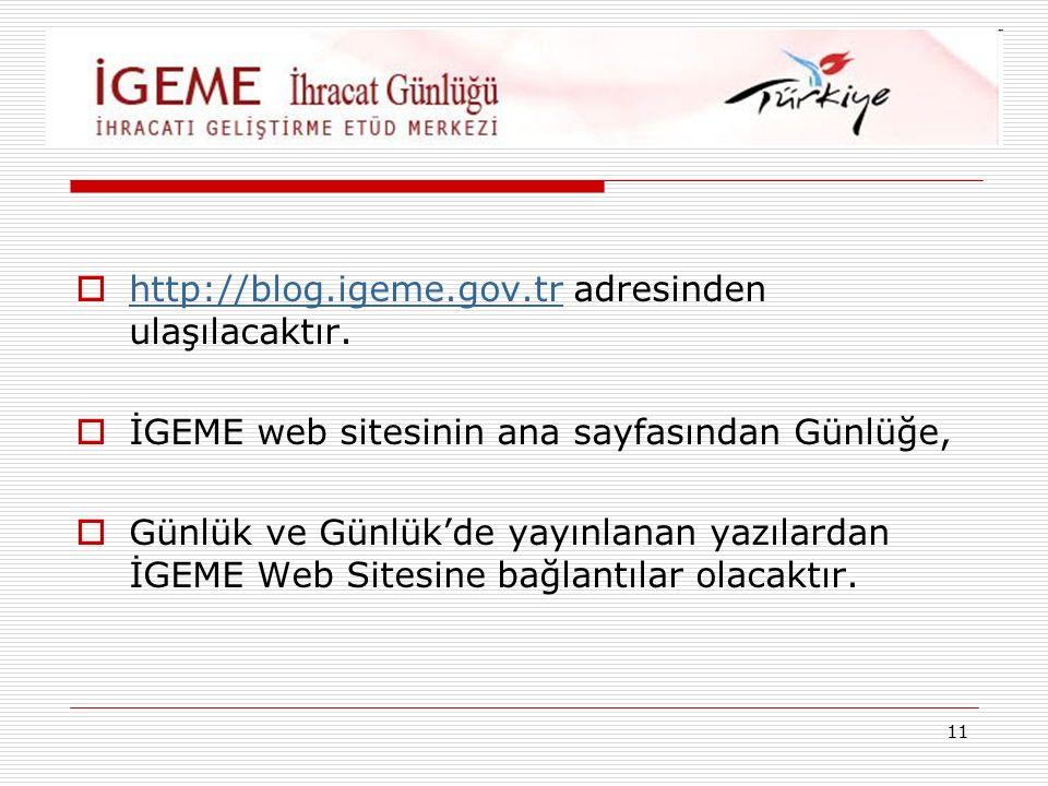 11  http://blog.igeme.gov.tr adresinden ulaşılacaktır.
