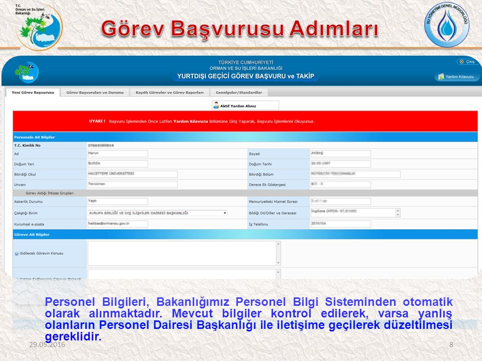 Personel Bilgileri, Bakanlığımız Personel Bilgi Sisteminden otomatik olarak alınmaktadır. Mevcut bilgiler kontrol edilerek, varsa yanlış olanların Per