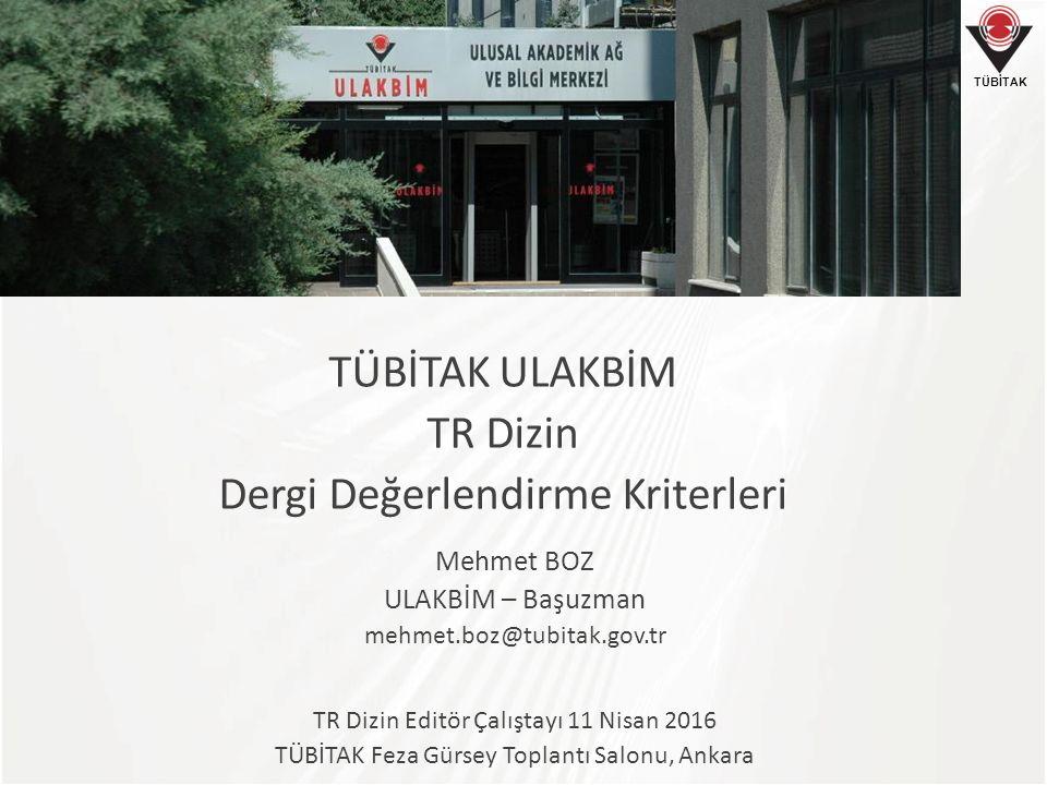 TÜBİTAK Mehmet BOZ ULAKBİM – Başuzman mehmet.boz@tubitak.gov.tr TR Dizin Editör Çalıştayı 11 Nisan 2016 TÜBİTAK Feza Gürsey Toplantı Salonu, Ankara TÜ