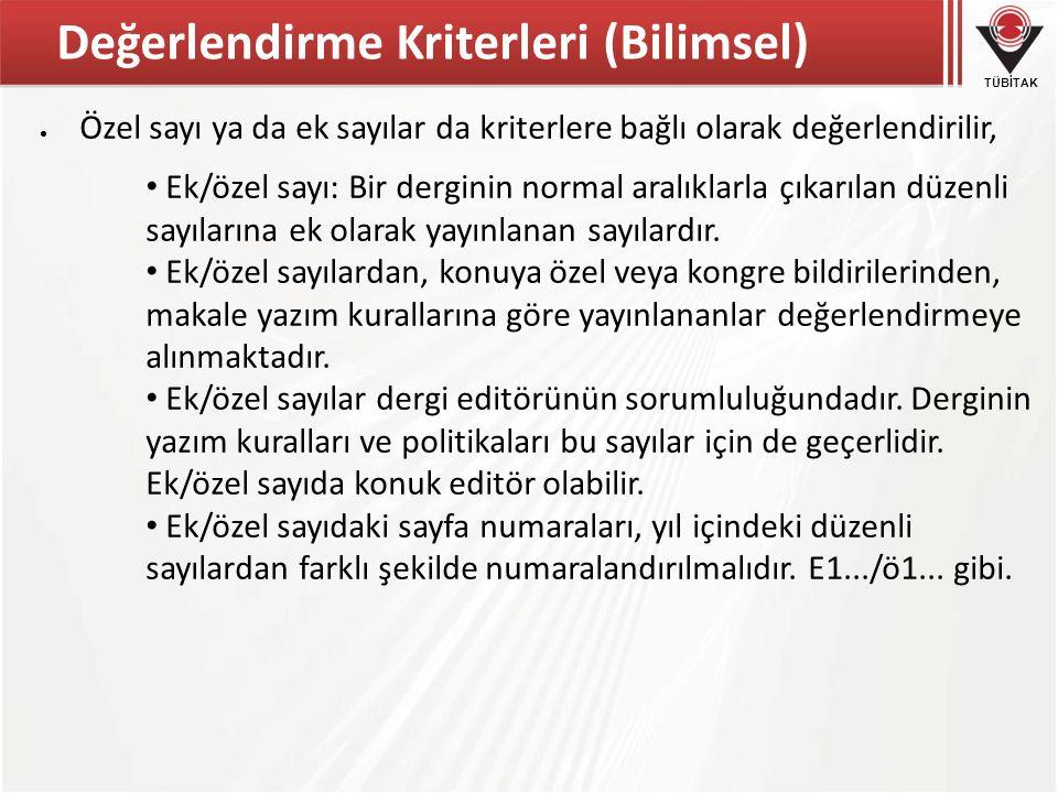TÜBİTAK Değerlendirme Kriterleri (Bilimsel)  Özel sayı ya da ek sayılar da kriterlere bağlı olarak değerlendirilir, Ek/özel sayı: Bir derginin normal