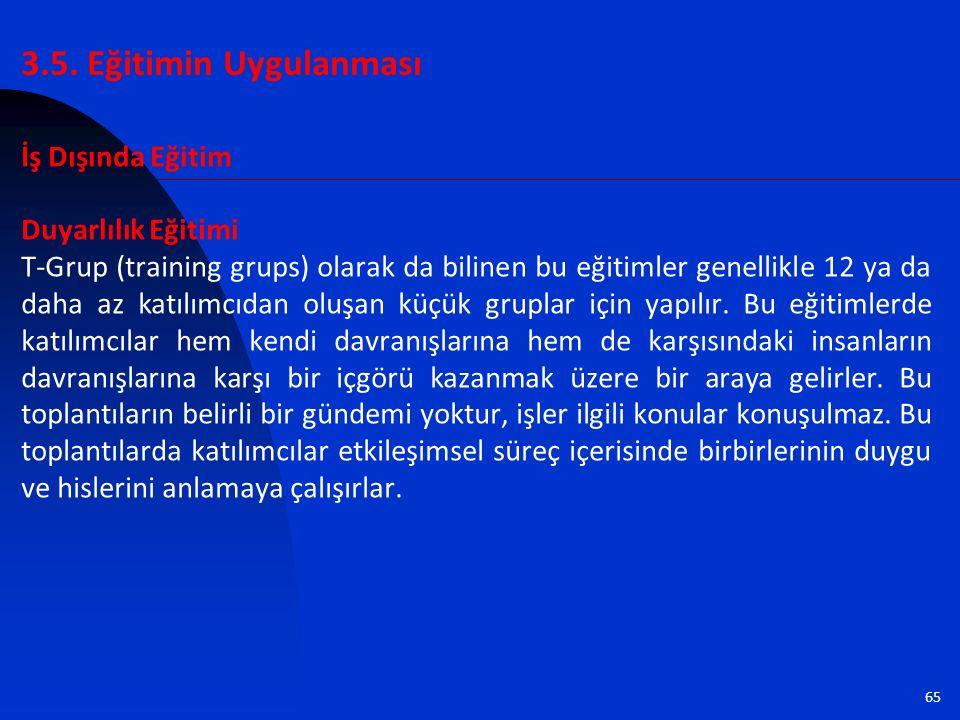 65 İş Dışında Eğitim Duyarlılık Eğitimi T-Grup (training grups) olarak da bilinen bu eğitimler genellikle 12 ya da daha az katılımcıdan oluşan küçük g