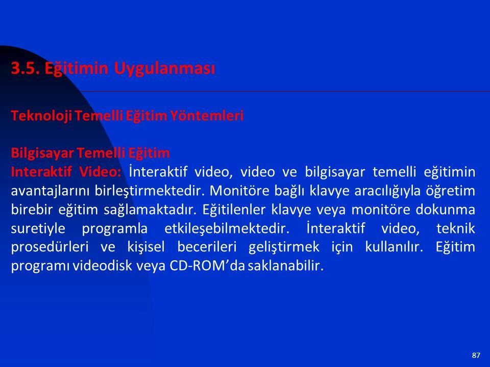 87 Teknoloji Temelli Eğitim Yöntemleri Bilgisayar Temelli Eğitim Interaktif Video: İnteraktif video, video ve bilgisayar temelli eğitimin avantajlarını birleştirmektedir.