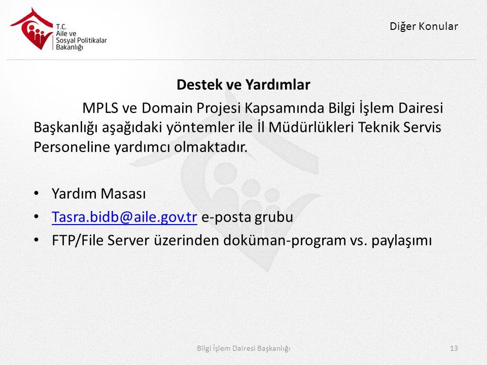 Diğer Konular Destek ve Yardımlar MPLS ve Domain Projesi Kapsamında Bilgi İşlem Dairesi Başkanlığı aşağıdaki yöntemler ile İl Müdürlükleri Teknik Servis Personeline yardımcı olmaktadır.