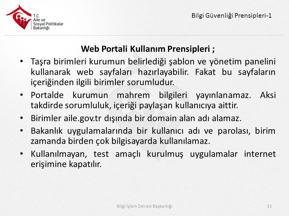 Bilgi Güvenliği Prensipleri-1 Web Portali Kullanım Prensipleri ; Taşra birimleri kurumun belirlediği şablon ve yönetim panelini kullanarak web sayfaları hazırlayabilir.