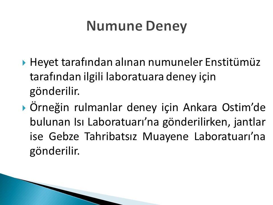  Heyet tarafından alınan numuneler Enstitümüz tarafından ilgili laboratuara deney için gönderilir.  Örneğin rulmanlar deney için Ankara Ostim'de bul
