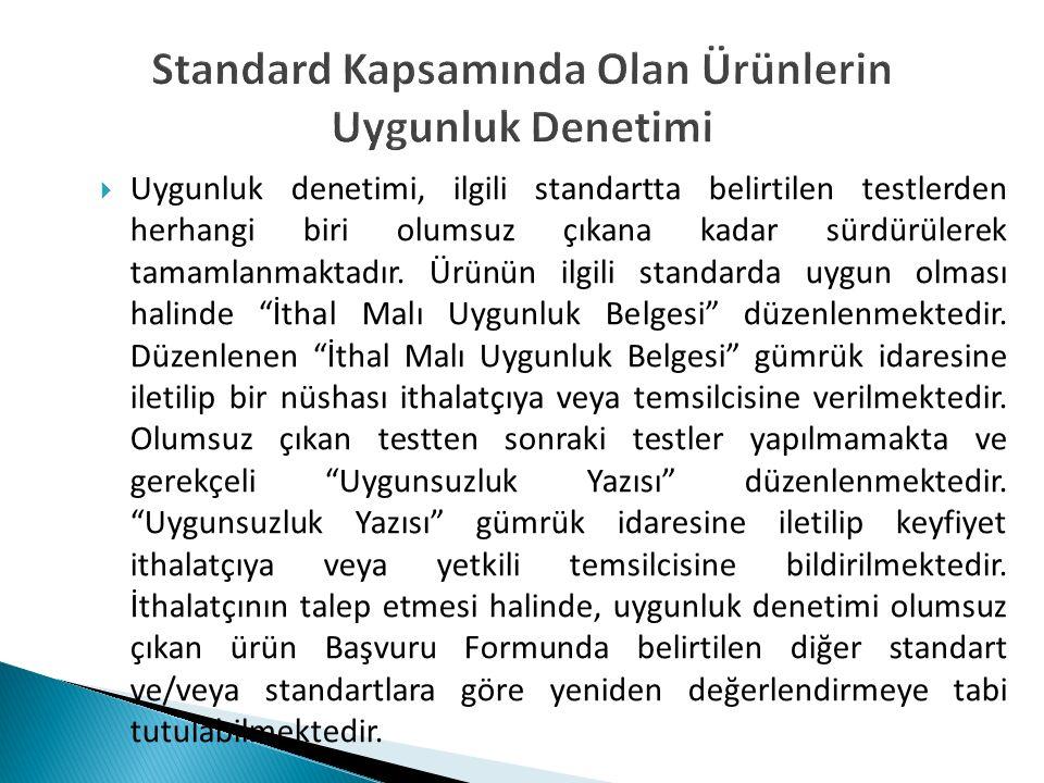  Uygunluk denetimi, ilgili standartta belirtilen testlerden herhangi biri olumsuz çıkana kadar sürdürülerek tamamlanmaktadır. Ürünün ilgili standarda
