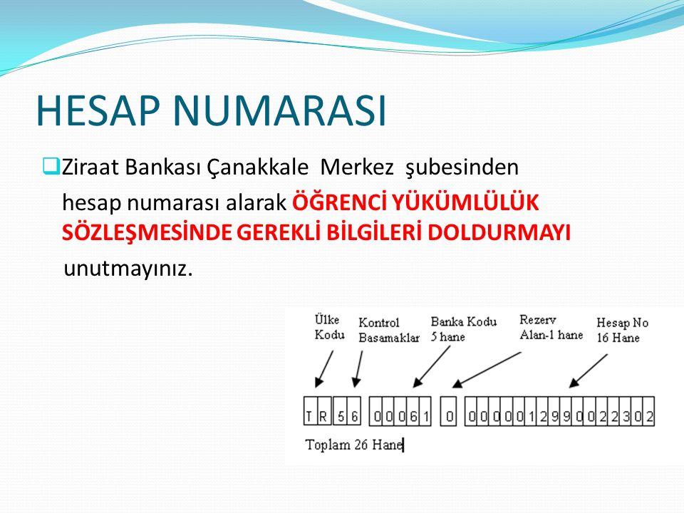 HESAP NUMARASI  Ziraat Bankası Çanakkale Merkez şubesinden hesap numarası alarak ÖĞRENCİ YÜKÜMLÜLÜK SÖZLEŞMESİNDE GEREKLİ BİLGİLERİ DOLDURMAYI unutma
