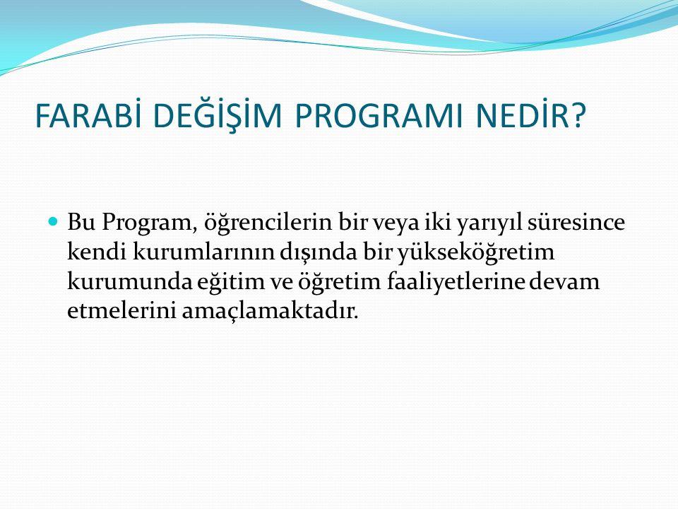 FARABİ DEĞİŞİM PROGRAMI NEDİR? Bu Program, öğrencilerin bir veya iki yarıyıl süresince kendi kurumlarının dışında bir yükseköğretim kurumunda eğitim v