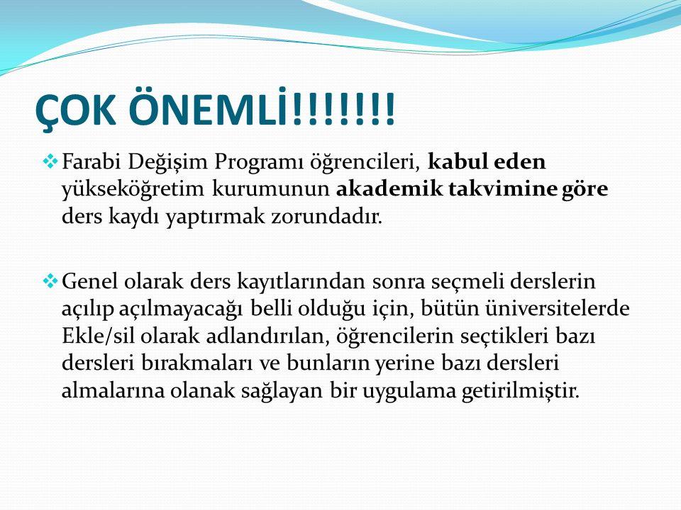ÇOK ÖNEMLİ!!!!!!!  Farabi Değişim Programı öğrencileri, kabul eden yükseköğretim kurumunun akademik takvimine göre ders kaydı yaptırmak zorundadır. 