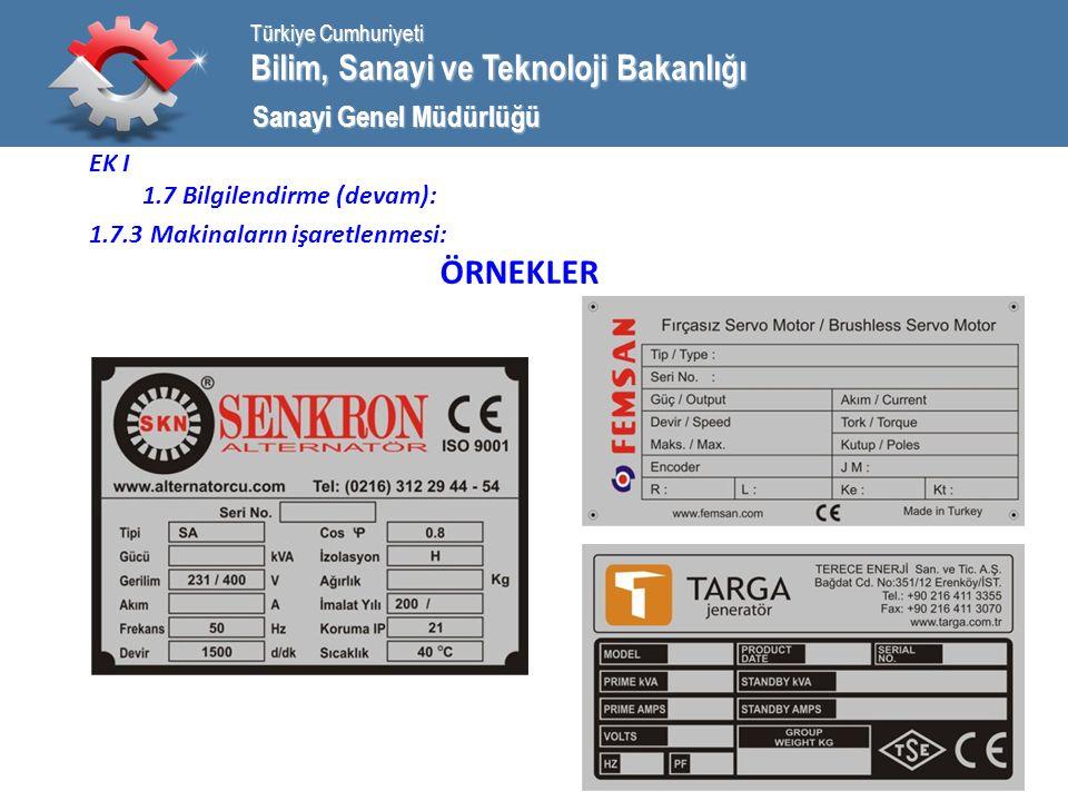 Bilim, Sanayi ve Teknoloji Bakanlığı Türkiye Cumhuriyeti Sanayi Genel Müdürlüğü EK I 1.7 Bilgilendirme (devam): 1.7.3 Makinaların işaretlenmesi: ÖRNEKLER