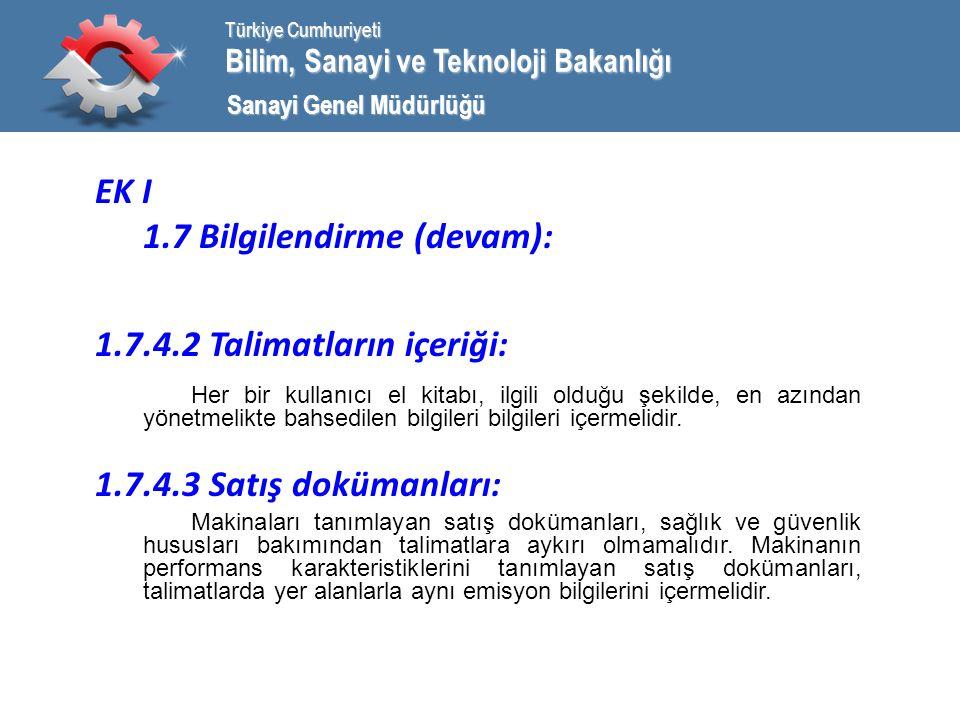 Bilim, Sanayi ve Teknoloji Bakanlığı Türkiye Cumhuriyeti Sanayi Genel Müdürlüğü EK I 1.7 Bilgilendirme (devam): 1.7.4.2 Talimatların içeriği: Her bir kullanıcı el kitabı, ilgili olduğu şekilde, en azından yönetmelikte bahsedilen bilgileri bilgileri içermelidir.