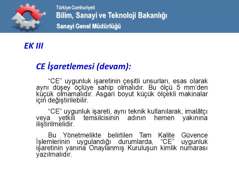 Bilim, Sanayi ve Teknoloji Bakanlığı Türkiye Cumhuriyeti Sanayi Genel Müdürlüğü EK III CE İşaretlemesi (devam): CE uygunluk işaretinin çeşitli unsurları, esas olarak aynı düşey öçlüye sahip olmalıdır.