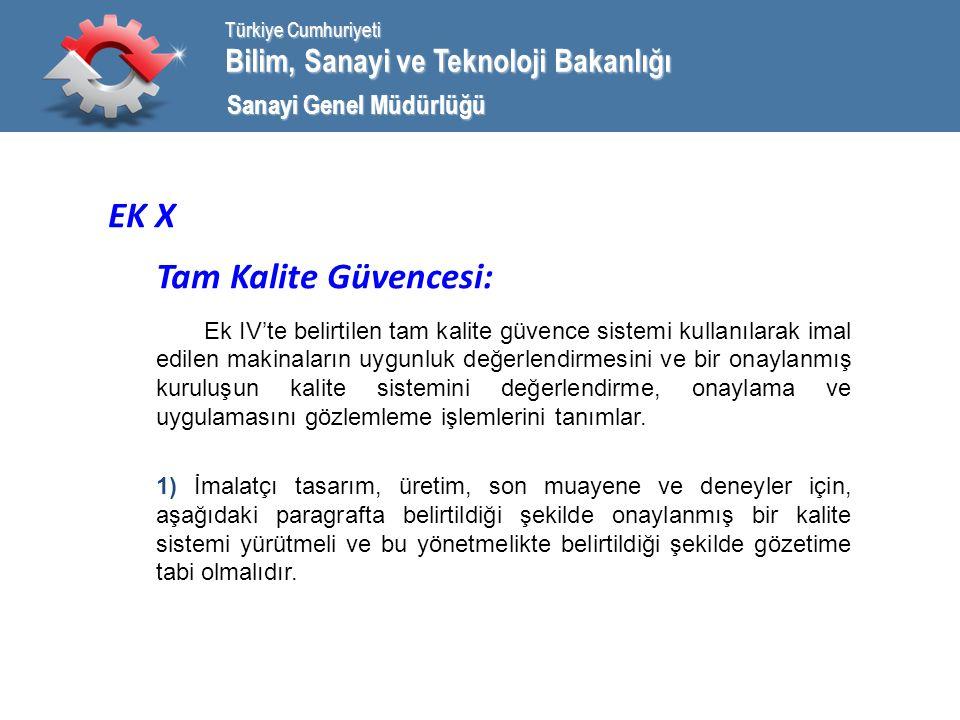 Bilim, Sanayi ve Teknoloji Bakanlığı Türkiye Cumhuriyeti Sanayi Genel Müdürlüğü EK X Tam Kalite Güvencesi: Ek IV'te belirtilen tam kalite güvence sistemi kullanılarak imal edilen makinaların uygunluk değerlendirmesini ve bir onaylanmış kuruluşun kalite sistemini değerlendirme, onaylama ve uygulamasını gözlemleme işlemlerini tanımlar.