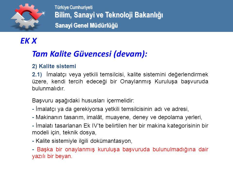 Bilim, Sanayi ve Teknoloji Bakanlığı Türkiye Cumhuriyeti Sanayi Genel Müdürlüğü EK X Tam Kalite Güvencesi (devam): 2) Kalite sistemi 2.1) İmalatçı veya yetkili temsilcisi, kalite sistemini değerlendirmek üzere, kendi tercih edeceği bir Onaylanmış Kuruluşa başvuruda bulunmalıdır.
