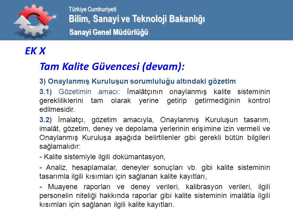 Bilim, Sanayi ve Teknoloji Bakanlığı Türkiye Cumhuriyeti Sanayi Genel Müdürlüğü EK X Tam Kalite Güvencesi (devam): 3) Onaylanmış Kuruluşun sorumluluğu altındaki gözetim 3.1) Gözetimin amacı: İmalâtçının onaylanmış kalite sisteminin gerekliliklerini tam olarak yerine getirip getirmediğinin kontrol edilmesidir.