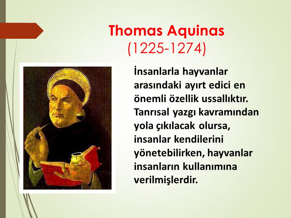 Thomas Aquinas (1225-1274) İnsanlarla hayvanlar arasındaki ayırt edici en önemli özellik ussallıktır. Tanrısal yazgı kavramından yola çıkılacak olursa