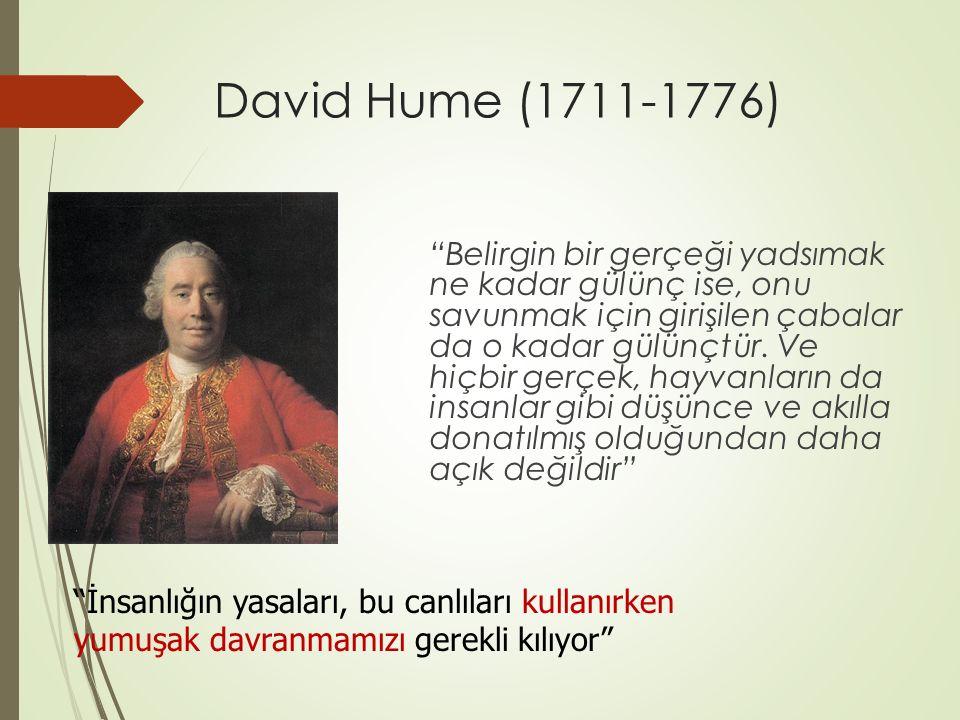 David Hume (1711-1776) Belirgin bir gerçeği yadsımak ne kadar gülünç ise, onu savunmak için girişilen çabalar da o kadar gülünçtür.