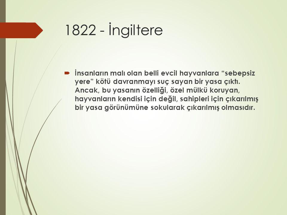 """1822 - İngiltere  İnsanların malı olan belli evcil hayvanlara """"sebepsiz yere"""" kötü davranmayı suç sayan bir yasa çıktı. Ancak, bu yasanın özelliği, ö"""