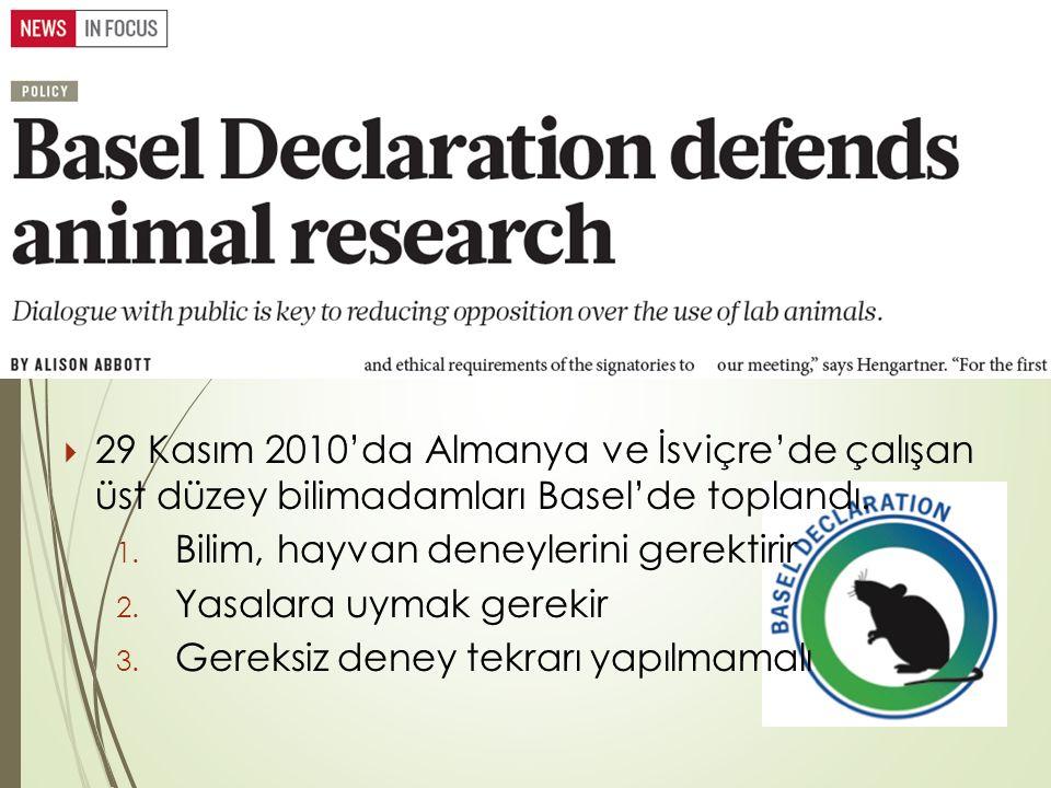  29 Kasım 2010'da Almanya ve İsviçre'de çalışan üst düzey bilimadamları Basel'de toplandı. 1. Bilim, hayvan deneylerini gerektirir 2. Yasalara uymak