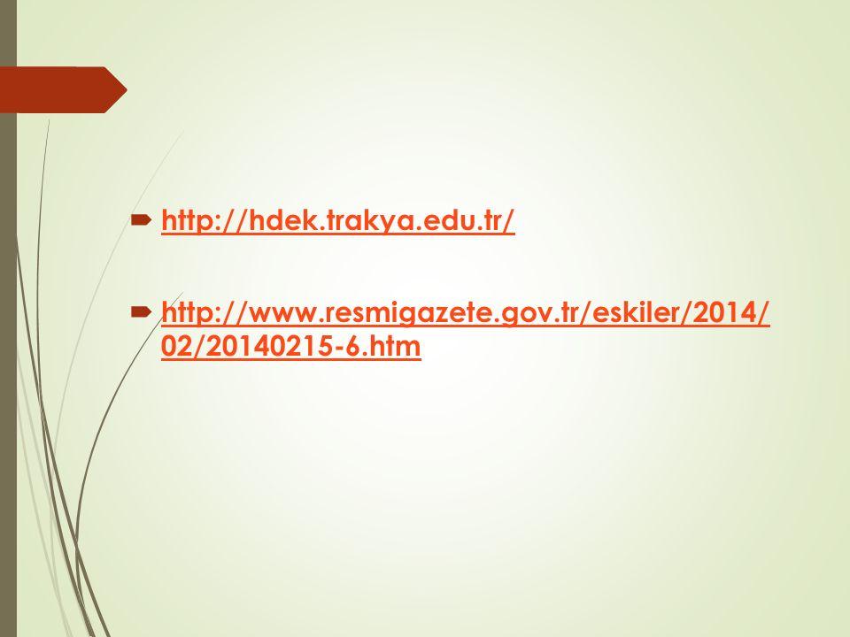  http://hdek.trakya.edu.tr/ http://hdek.trakya.edu.tr/  http://www.resmigazete.gov.tr/eskiler/2014/ 02/20140215-6.htm http://www.resmigazete.gov.tr/