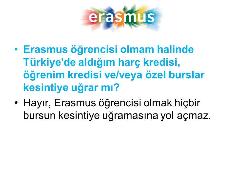 Erasmus öğrencisi olmam halinde Türkiye'de aldığım harç kredisi, öğrenim kredisi ve/veya özel burslar kesintiye uğrar mı? Hayır, Erasmus öğrencisi olm