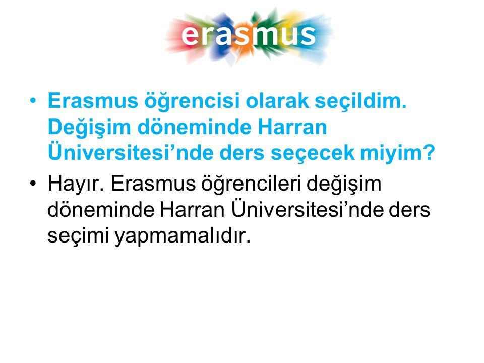 Erasmus öğrencisi olarak seçildim. Değişim döneminde Harran Üniversitesi'nde ders seçecek miyim? Hayır. Erasmus öğrencileri değişim döneminde Harran Ü