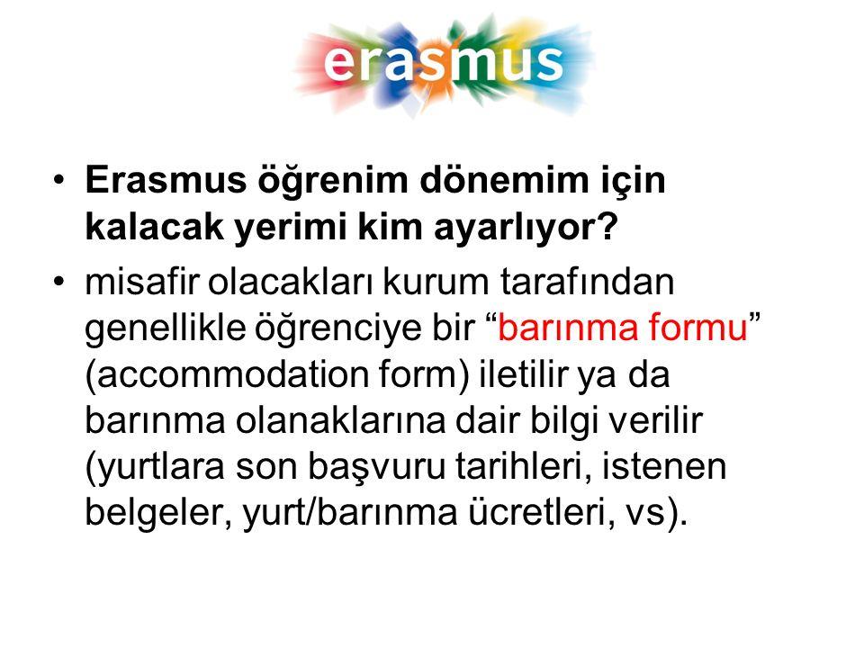 """Erasmus öğrenim dönemim için kalacak yerimi kim ayarlıyor? misafir olacakları kurum tarafından genellikle öğrenciye bir """"barınma formu"""" (accommodation"""