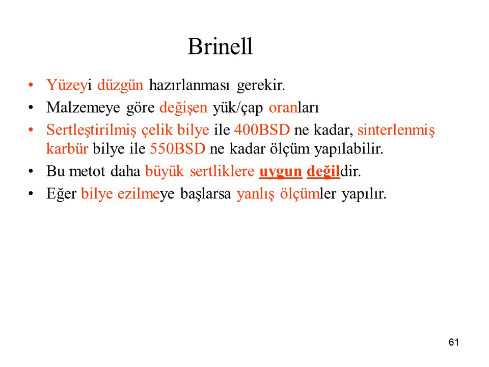 61 Brinell Yüzeyi düzgün hazırlanması gerekir.