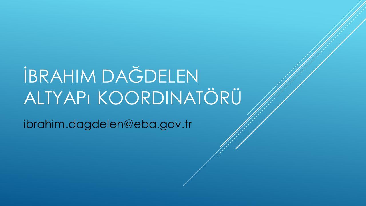 İBRAHIM DAĞDELEN ALTYAPı KOORDINATÖRÜ ibrahim.dagdelen@eba.gov.tr