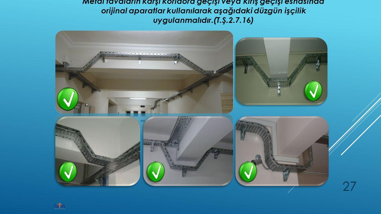 Metal tavaların karşı koridora geçişi veya kiriş geçişi esnasında orijinal aparatlar kullanılarak aşağıdaki düzgün işçilik uygulanmalıdır.(T.Ş.2.7.16) 27