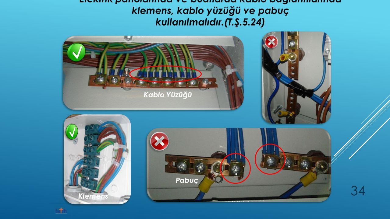 Elektrik panolarında ve buatlarda kablo bağlantılarında klemens, kablo yüzüğü ve pabuç kullanılmalıdır.(T.Ş.5.24) 34 Kablo Yüzüğü Pabuç Klemens
