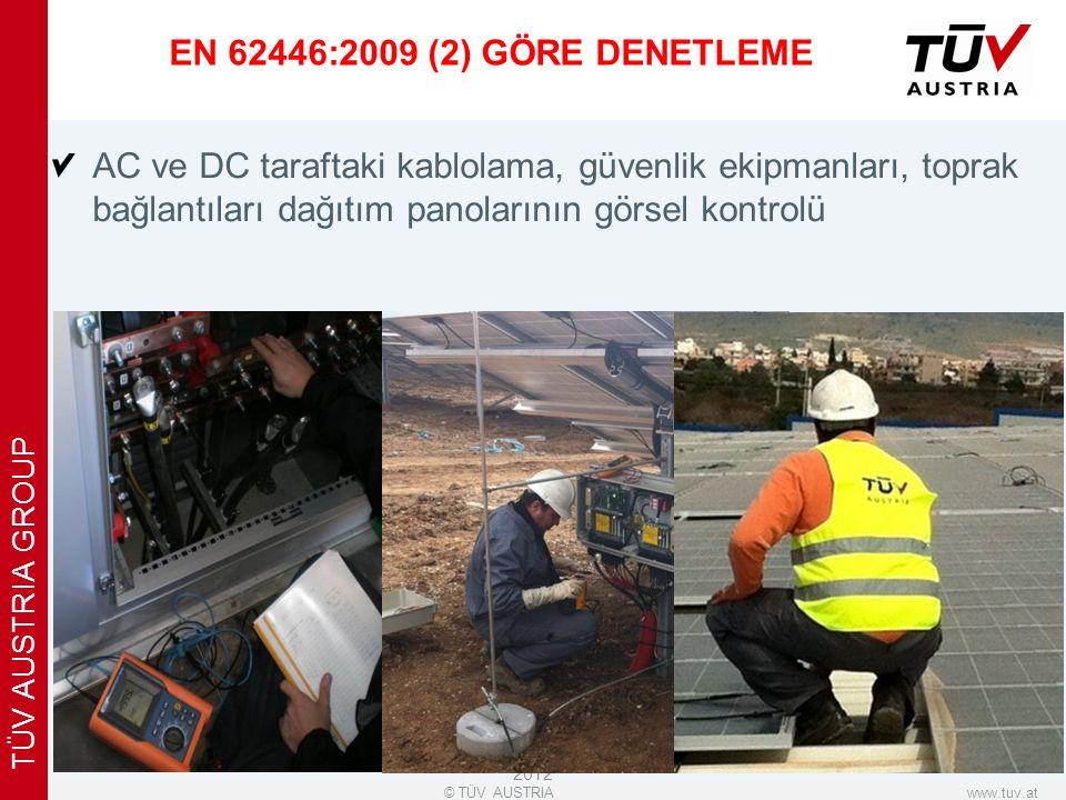 x www.tuv.at© TÜV AUSTRIA TÜV AUSTRIA GROUP EN 62446:2009 (2) GÖRE DENETLEME AC ve DC taraftaki kablolama, güvenlik ekipmanları, toprak bağlantıları dağıtım panolarının görsel kontrolü © TÜV AUSTRIA HELLAS / October 2012