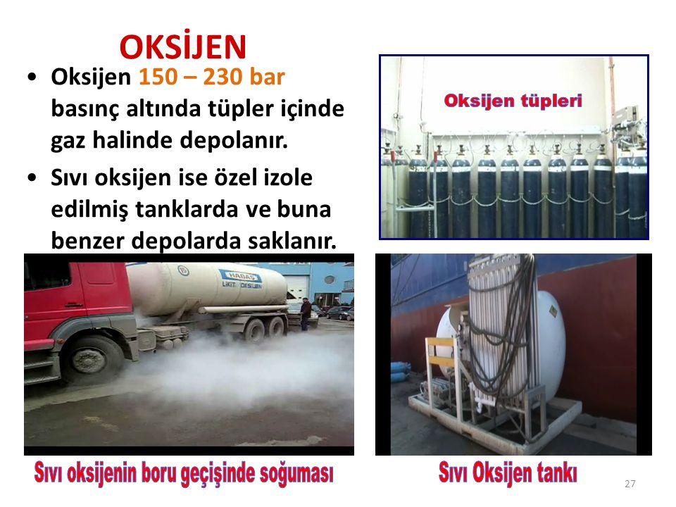 OKSİJEN Oksijen 150 – 230 bar basınç altında tüpler içinde gaz halinde depolanır. Sıvı oksijen ise özel izole edilmiş tanklarda ve buna benzer depolar