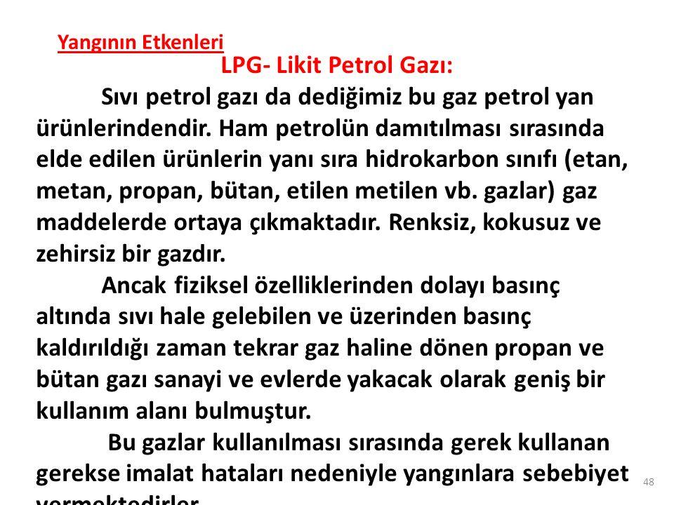 Yangının Etkenleri LPG- Likit Petrol Gazı: Sıvı petrol gazı da dediğimiz bu gaz petrol yan ürünlerindendir. Ham petrolün damıtılması sırasında elde ed