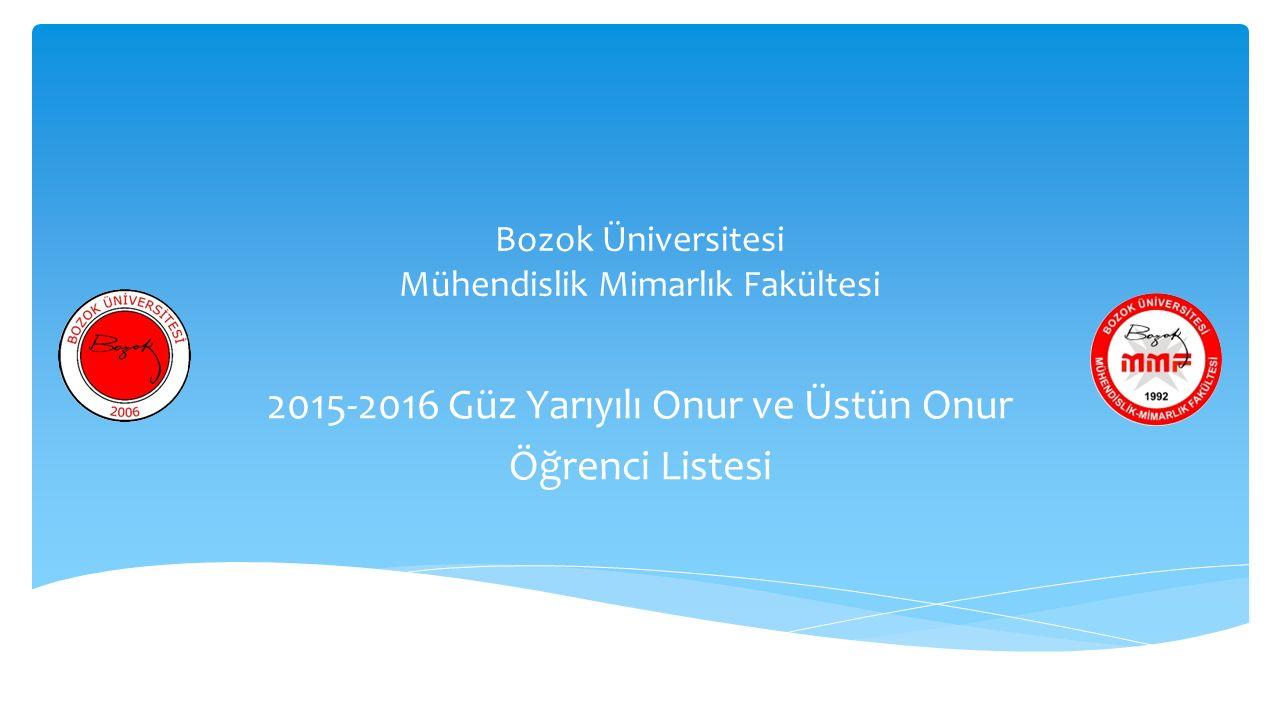 Bozok Üniversitesi Mühendislik Mimarlık Fakültesi 2015-2016 Güz Yarıyılı Onur ve Üstün Onur Öğrenci Listesi