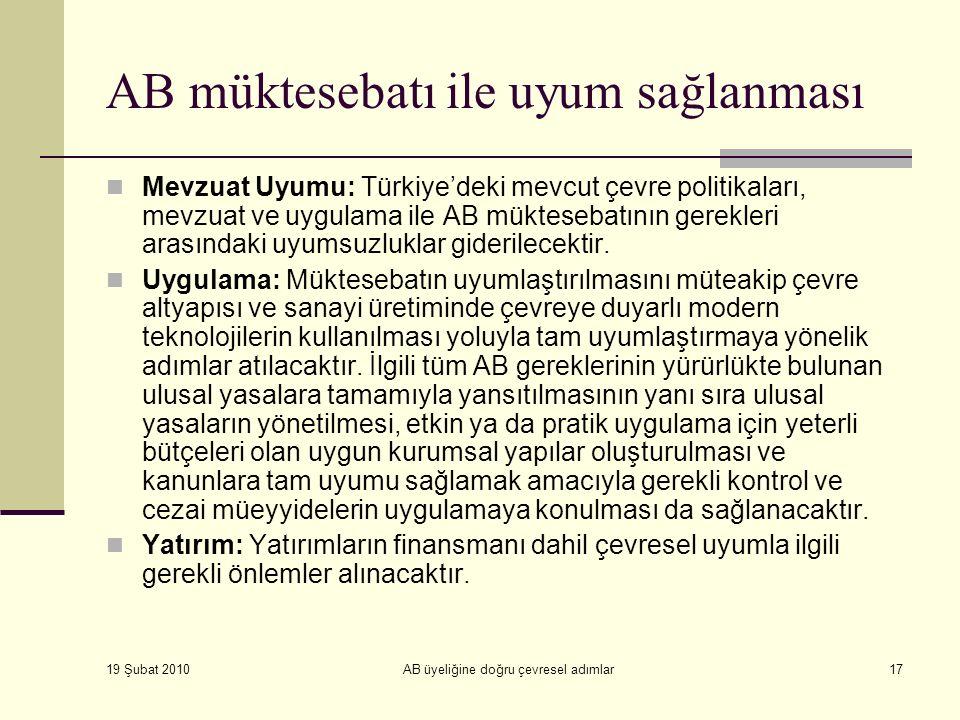 19 Şubat 2010 AB üyeliğine doğru çevresel adımlar17 AB müktesebatı ile uyum sağlanması Mevzuat Uyumu: Türkiye'deki mevcut çevre politikaları, mevzuat ve uygulama ile AB müktesebatının gerekleri arasındaki uyumsuzluklar giderilecektir.