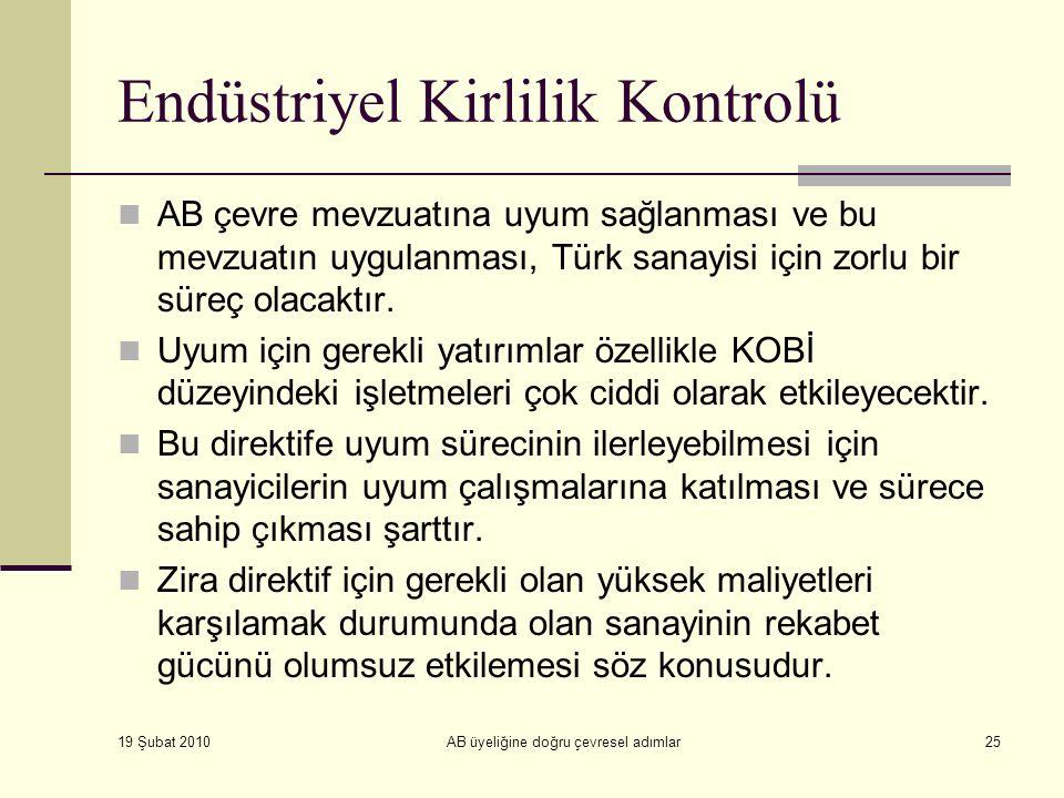 19 Şubat 2010 AB üyeliğine doğru çevresel adımlar25 Endüstriyel Kirlilik Kontrolü AB çevre mevzuatına uyum sağlanması ve bu mevzuatın uygulanması, Türk sanayisi için zorlu bir süreç olacaktır.