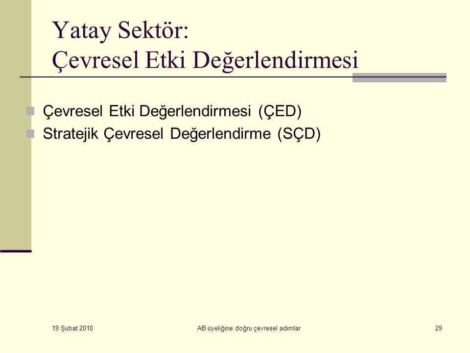 19 Şubat 2010 AB üyeliğine doğru çevresel adımlar29 Yatay Sektör: Çevresel Etki Değerlendirmesi Çevresel Etki Değerlendirmesi (ÇED) Stratejik Çevresel Değerlendirme (SÇD)