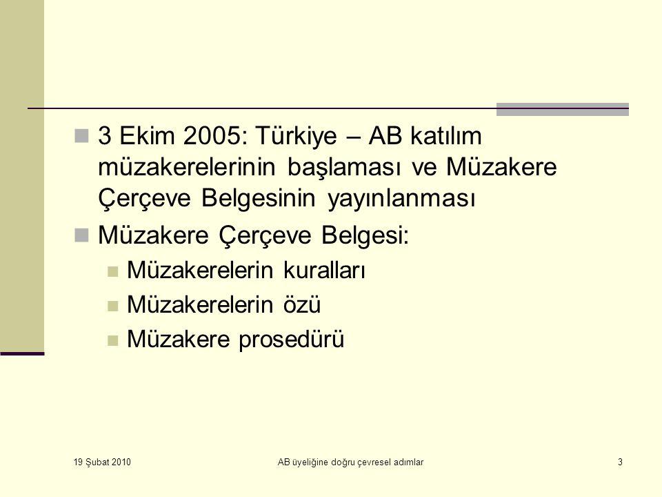 19 Şubat 2010 AB üyeliğine doğru çevresel adımlar3 3 Ekim 2005: Türkiye – AB katılım müzakerelerinin başlaması ve Müzakere Çerçeve Belgesinin yayınlanması Müzakere Çerçeve Belgesi: Müzakerelerin kuralları Müzakerelerin özü Müzakere prosedürü