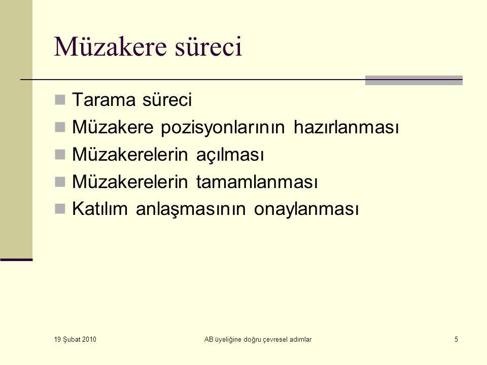 19 Şubat 2010 AB üyeliğine doğru çevresel adımlar16 Türkiye'nin Çevresel Vizyonu Temel Amaç Ülkemizde ekonomik ve sosyal şartları da dikkate alarak sağlıklı yaşanabilir bir çevre oluşturmak ve bu doğrultuda ulusal çevre mevzuatımızın AB çevre müktesebatı ile uyumlaştırılarak uygulanması ile uygulamanın izlenmesi ve denetlenmesini sağlamaktır