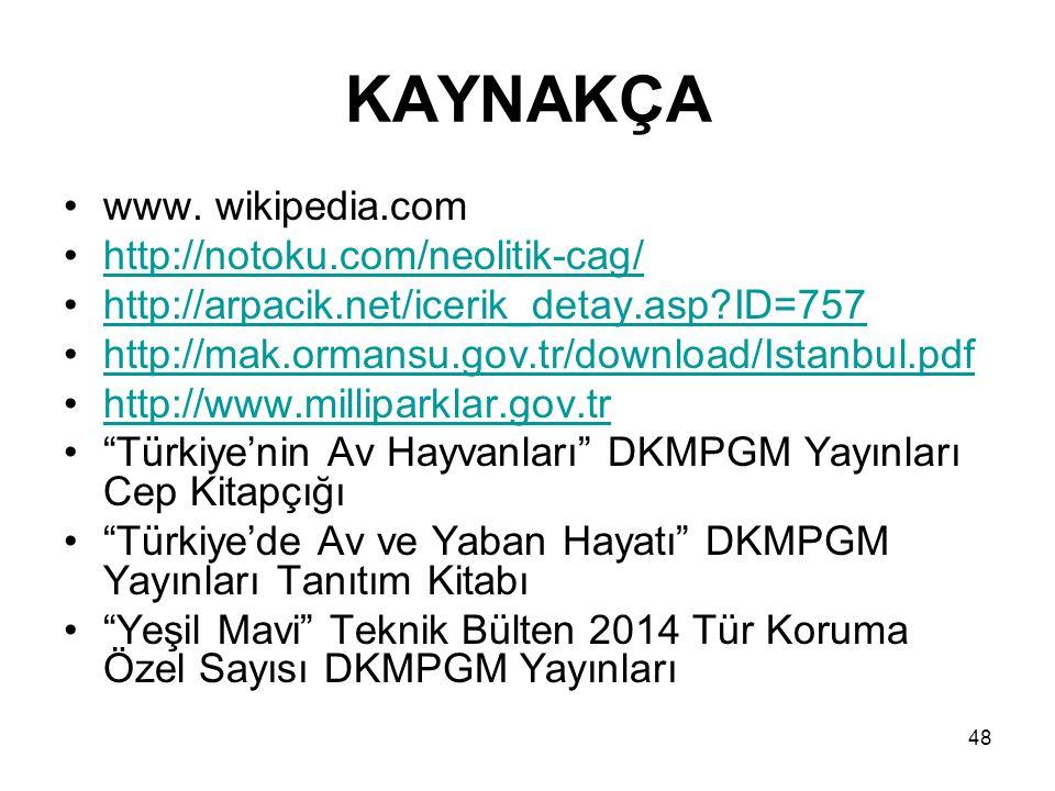 48 KAYNAKÇA www. wikipedia.com http://notoku.com/neolitik-cag/ http://arpacik.net/icerik_detay.asp?ID=757 http://mak.ormansu.gov.tr/download/Istanbul.