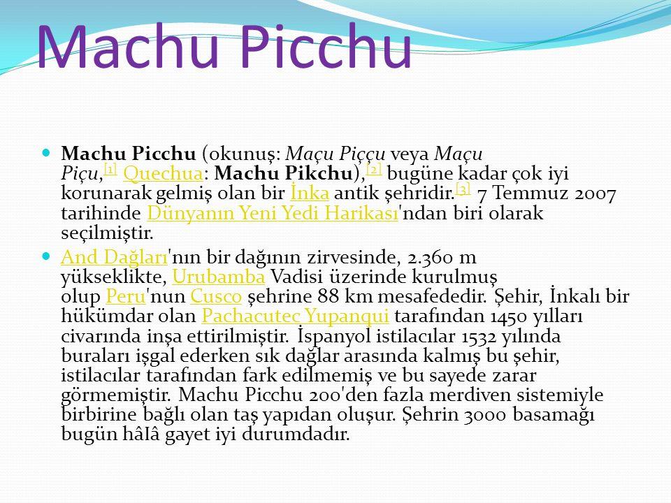 Machu Picchu Machu Picchu (okunuş: Maçu Piççu veya Maçu Piçu, [1] Quechua: Machu Pikchu), [2] bugüne kadar çok iyi korunarak gelmiş olan bir İnka anti